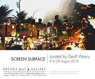 Screen Surface curated by Geoffrey Weary, Brenda May Gallery 4 - 29 August 2015